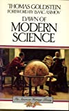 Dawn of Modern Science (American Heritage Library) (0395489245) by Thomas Goldstein