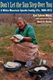 img - for [(Don't Let the Sun Step Over You: A White Mountain Apache Family Life, 1860-1975 )] [Author: Eva Tulene Watt] [Nov-2004] book / textbook / text book