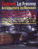 img - for Tschumi Le Fresnoy: Architecture In/Between by Bernard Tschumi (1999-04-01) book / textbook / text book
