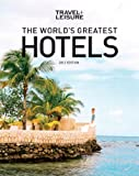 TRAVEL + LEISURE: World's Greatest Hotels (2013) (Worlds Greatest Hotels, Resorts and Spas)