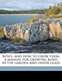 51sCbW4YV3L. SL160  Roses, and how to grow them; a manual for growing roses in the garden and under glass