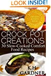 Crock Pot Creations: 30 Slow-Cooked C...