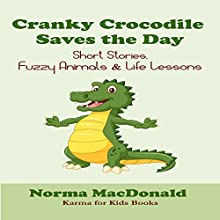 Cranky Crocodile Saves the Day: Short Stories, Fuzzy Animals, and Life Lessons (Karma for Kids Books) Audiobook by Norma MacDonald Narrated by Gene Blake