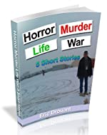Horror Murder Life War: 5 Short Stories (Living in Eric's Shorts)