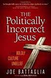 img - for The Politically Incorrect Jesus: Living Boldly in a Culture of UnBelief book / textbook / text book