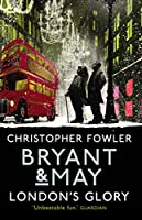 Bryant & May - London's Glory: (Short Stories) (Bryant & May Collection)