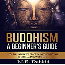 Buddhism: A Beginner's Guide: How to Find Inner Peace by Incorporating Buddhism into Your Life (       UNABRIDGED) by M.E. Dahkid Narrated by Allen Prohaska
