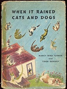 When It Rained Cats and Dogs Nancy Bird Turner and Tibor Gergely