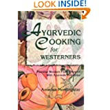 Ayurvedic Cooking for Westerners: Familiar Western Food Prepared with Ayurvedic Principles by Amadea Morningstar