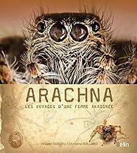Arachna Les Voyages D Une Femme Araignee Babelio