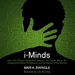 i-Minds: How Cell Phones, Computers, Gaming, and Social Media are Changing our Brains, our Behavior, and the Evolution of our Species | Mari Swingle