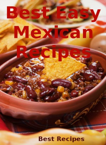 Best Easy Mexican Recipes (Mexican Food Cookbook, Burrito, Nachos, Tacos, Chili, Enchiladas Book) by Best Recipes