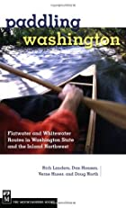 Paddling Washington: 100 Flatwater and Whitewater Routes in Washington State and the Inland Northwest