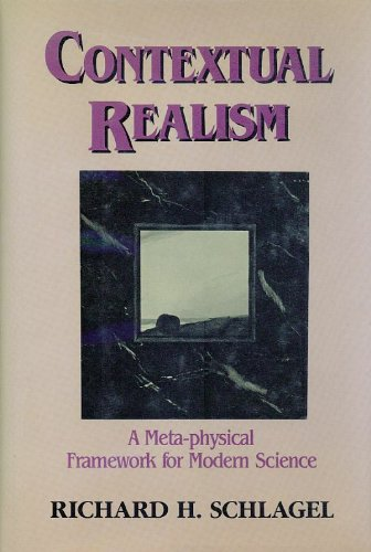 Contextual Realism: A Meta-Physical Framework for Modern Science, Schlagel, Richard H.