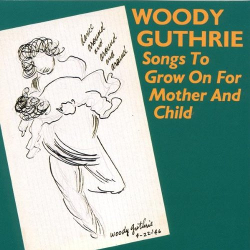 Woody Guthrie - Songs To Grow On For Mother And Child - Zortam Music