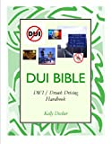 DUI Bible: DWI / Drunk Driving Handbook