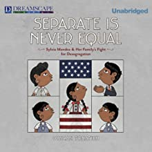 Separate Is Never Equal: Sylvia Mendez and Her Family's Fight for Desegregation (       UNABRIDGED) by Duncan Tonatiuh Narrated by Adriana Sananes