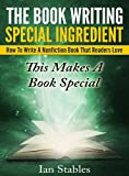 The Book Writing Special Ingredient: How to write a nonfiction book that readers love - This makes a book special