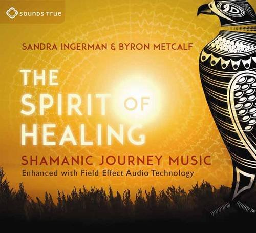 The Spirit of Healing: Shamanic Journey Music. Enhanced with Field Effect Audio Technology