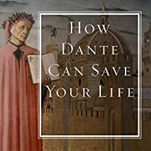 How Dante Can Save Your Life: The Life-Changing Wisdom of History's Greatest Poem (       UNABRIDGED) by Rod Dreher Narrated by Sean Runnette