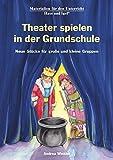 Image de Theater spielen in der Grundschule: Neue Stücke für große und kleine Gruppen
