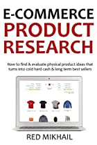 E-commerce Product Research 2016: How To Find & Evaluate Physical Product Ideas That Turns Into Cold Hard Cash & Long Term Best Sellers