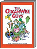 The OrganWise Guys : Basic Training for Better Health