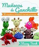 Muñecos De Ganchillo. 18 Simpáticos Animales De Todo El Mundo (El Libro De..)