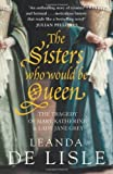 img - for The Sisters Who Would Be Queen: The tragedy of Mary, Katherine and Lady Jane Grey by Lisle, Leanda de (2010) Paperback book / textbook / text book