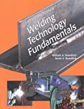 img - for Welding Technology Fundamentals (Laboratory Manual) by William A. Bowditch (1997-08-03) book / textbook / text book