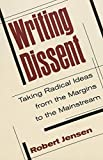 Writing Dissent: Taking Radical Ideas from the Margins to the Mainstream (Media and Culture)