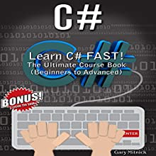 C#: Learn C# FAST! The Ultimate Course Book (Beginners to Advanced) Audiobook by Gary Mitnick Narrated by Sean Tivenan