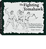 img - for [ THE FIGHTING TOMAHAWK: AN ILLUSTRATED GUIDE TO USING THE TOMAHAWK AND LONG KNIFE AS WEAPONS Paperback ] McLemore, Dwight C ( AUTHOR ) May - 01 - 2004 [ Paperback ] book / textbook / text book