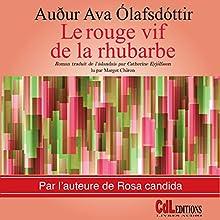 Le rouge vif de la rhubarbe | Livre audio Auteur(s) : Auður Ava Ólafsdóttir Narrateur(s) : Margot Châron