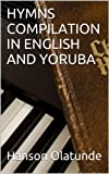 HYMNS COMPILATION IN ENGLISH AND YORUBA