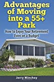 img - for Advantages of Moving into a 55+ Park: How to Enjoy Your Retirement Even on a Budget book / textbook / text book