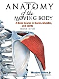 img - for Anatomy of the Moving Body, Second Edition: A Basic Course in Bones, Muscles, and Joints by Theodore Dimon, Jr.(May 27, 2008) Paperback book / textbook / text book
