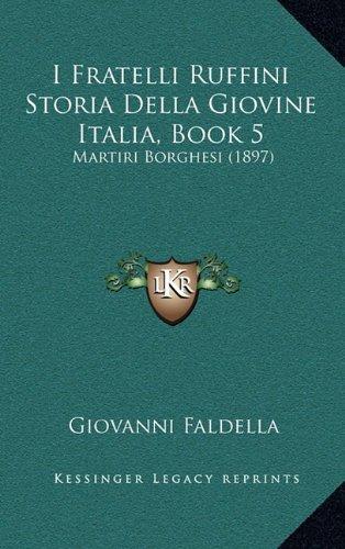 I Fratelli Ruffini Storia Della Giovine Italia, Book 5: Martiri Borghesi (1897)