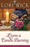 Leave a Candle Burning (Tucker Mills Trilogy, Book 3) (0736913734) by Wick, Lori