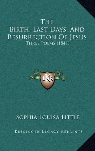The Birth, Last Days, and Resurrection of Jesus: Three Poems (1841)
