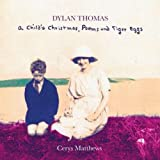 Dylan Thomas - A Child's Christmas , Poems and Tiger Eggs