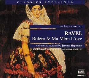Classics Explained - An Introduction to Ravel (Bolero & Ma Mere l'Oye)