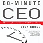 60-Minute CEO: Mastering Leadership an Hour at a Time | Dick Cross