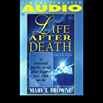 Life After Death: A Renowned Psychic Reveals What Happens to Us When We Die | Mary T. Browne