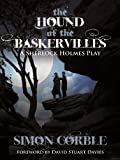 Simon Corble The Hound of the Baskervilles: A Sherlock Holmes Play