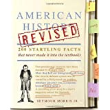 American History Revised: 200 Startling Facts That Never Made It into the Textbooks ~ Seymour Morris Jr.