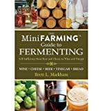 img - for [ THE MINI FARMING GUIDE TO FERMENTING: SELF-SUFFICIENCY FROM BEER AND CHEESE TO WINE AND VINEGAR ] By Markham, Brett L ( Author) 2012 [ Paperback ] book / textbook / text book