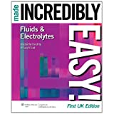 Fluids and Electrolytes Made Incredibly Easy! (Incredibly Easy! Series)by William Scott