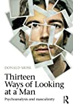 """Donald Moss, """"Thirteen Ways of Looking at a Man: Psychoanalysis and Masculinity"""" (Routledge, 2012)"""