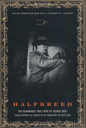 Halfbreed: The Remarkable True Story Of George Bent - Caught Between The Worlds Of The Indian And The White Man PDF